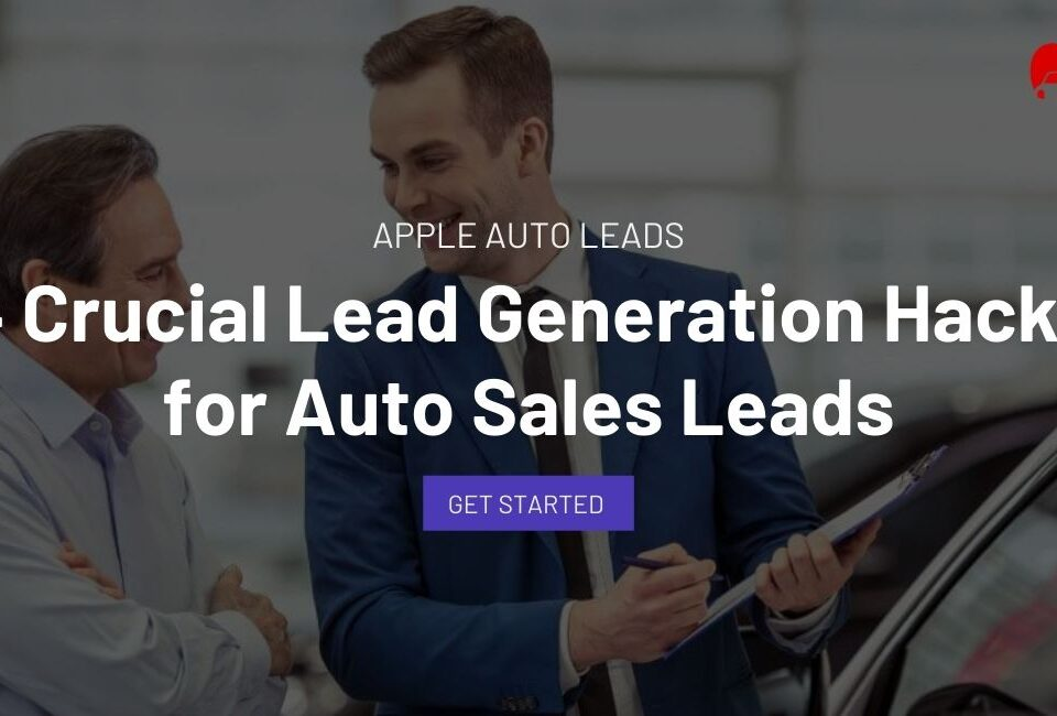 4 Crucial Lead Generation Hacks for Auto Sales Leads